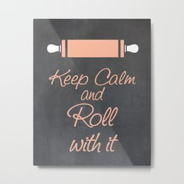 Keep Calm and Roll with it (Bakers Rolling Pin) Metal Print