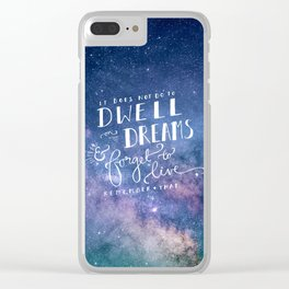 It does not do to dwell on dreams and forget to live | Dumbledore | Potter | J K Rowling | Hogwarts Clear iPhone Case