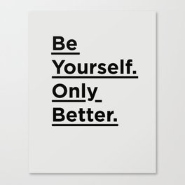 Be Yourself Only Better black and white monochrome typography poster design home wall bedroom decor Canvas Print