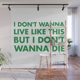 I don't wanna live like this Wall Mural
