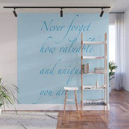 Never Forget how valuable and unique you are Wall Mural
