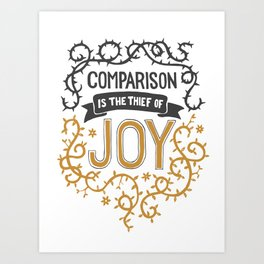 Comparison is the thief of joy Art Print