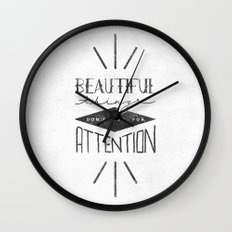 Beautiful Things Don't Ask For Attention Wall Clock
