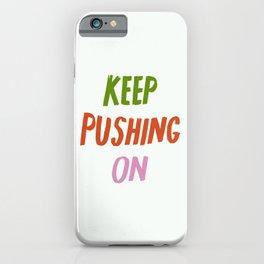 Keep Pushing On iPhone Case