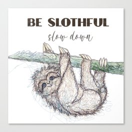 Be Slothful Slow Down Sketch of Sloth Canvas Print