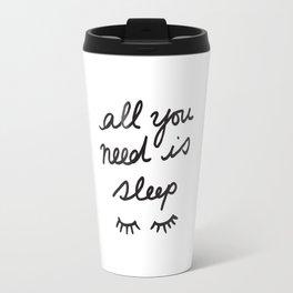 All You Need Is Sleep Travel Mug