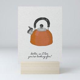 Hello, Is It Tea, Kitchen Quotes Mini Art Print