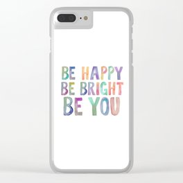 Be Happy Be Bright Be You, Colorful Watercolor Art, Colorful Print, Be Happy Quote Clear iPhone Case