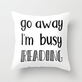 Go away, I'm busy reading! Throw Pillow