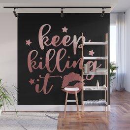 Keep Killing It Wall Mural