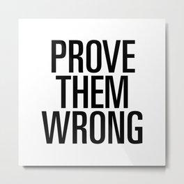Prove them wrong Metal Print