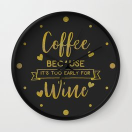 Coffee Because It's Too Early For Wine, Funny, Quote Wall Clock