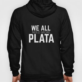 We all need more Plata ( Silver, Money) Joke, Humor Hoody