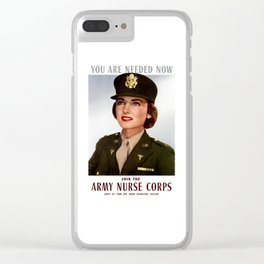 You Are Needed Now -- Join The Army Nurse Corps Clear iPhone Case
