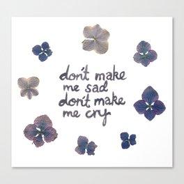 Don't Make Me Sad, Don't Make Me Cry (Lana) Canvas Print