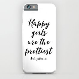 Happy Girls, Are The Prettiest, Happiness Quote, Printable Wall Art Audrey Hepburn Quote, Audrey Hep iPhone Case