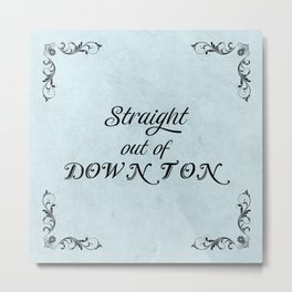 Downton Abbey Inspired - Straight out of Downton - statement typography design Metal Print