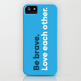 Be brave. Love each other. iPhone Case