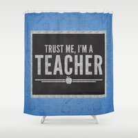 teacher Shower Curtains featuring Trust Me Teacher Quote by EnvyArt