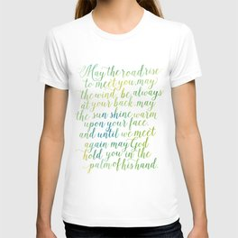 May the road rise up to meet you. May the wind be always at your back. T-shirt