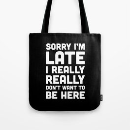 Don't Want To Be Here Funny Quote Tote Bag