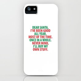 Santa, I've Been Good All Year Holiday Christmas T-Shirt iPhone Case
