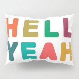 Hell Yeah Pillow Sham