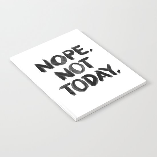 Nope. Not Today. [black lettering] Notebook