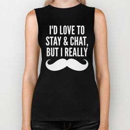 I'd Love to Stay and Chat, But I Really Mustache Must Dash (Black & White) Biker Tank