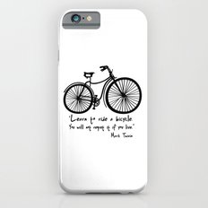 Learn to ride a bicycle. You will not regret it if you live. iPhone 6s Slim Case