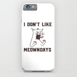 Meowndays I don't like Mondays I hate Monday Cat iPhone Case
