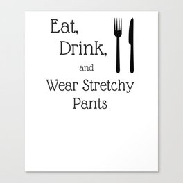 Funny Thanksgiving Shirt Eat, Drink, Wear Stretchy Pants Canvas Print