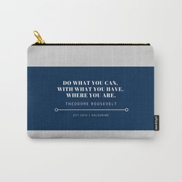 """Theodore Roosevelt Quote """"Do what you can, with what you have, where you are."""" Carry-All Pouch"""