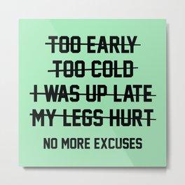 No More Excuses Metal Print