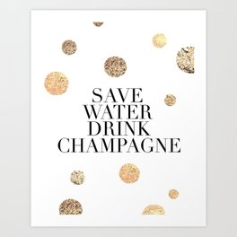 BUT FIRST CHAMPAGNE, Save Water Drink Champagne,Alcohol Sign,Drink Sign,Celebrate Life Quote,Bar Dec Art Print