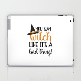 You Say Witch Like It's A Bad Thing! Laptop & iPad Skin