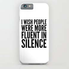 I Wish People Were More Fluent in Silence iPhone 6s Slim Case
