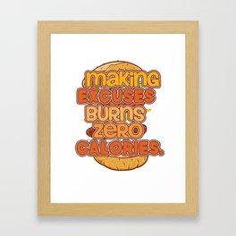 Making Excuses Burns Zero Calories - Funny, Motivational Burger Design Framed Art Print