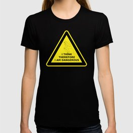 I think therefore I am dangerous - danger road sign T-shirt T-shirt