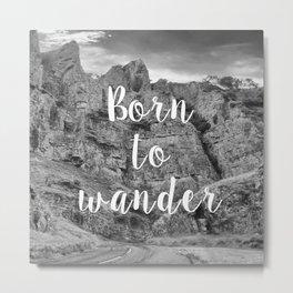 Born To Wander Metal Print