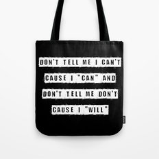 Don't tell me I can't, cause I can and don't tell me don't cause I will (on Black) Tote Bag