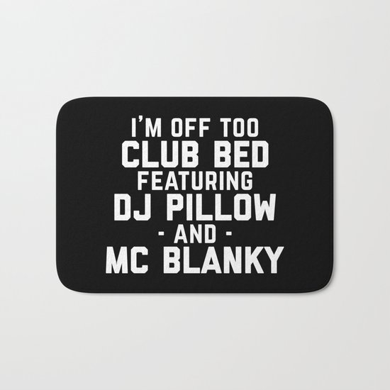 Club Bed Funny Quote Bath Mat