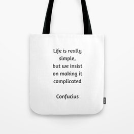 Confucius Quote - Life is really simple but we insist on making it complicated Tote Bag
