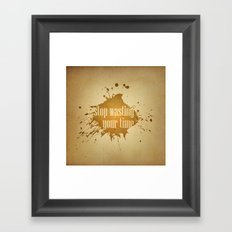 stop wasting your time Framed Art Print