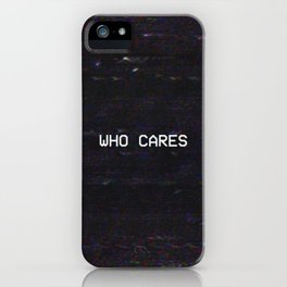 WHO CARES iPhone Case