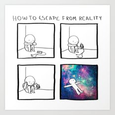 HOW TO: Escape from reality Art Print