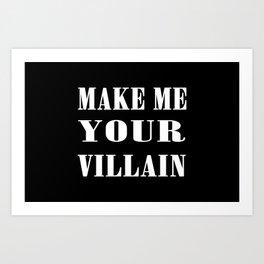 Make Me Your Villain Art Print
