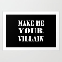 Make Me Your Villain Art Print
