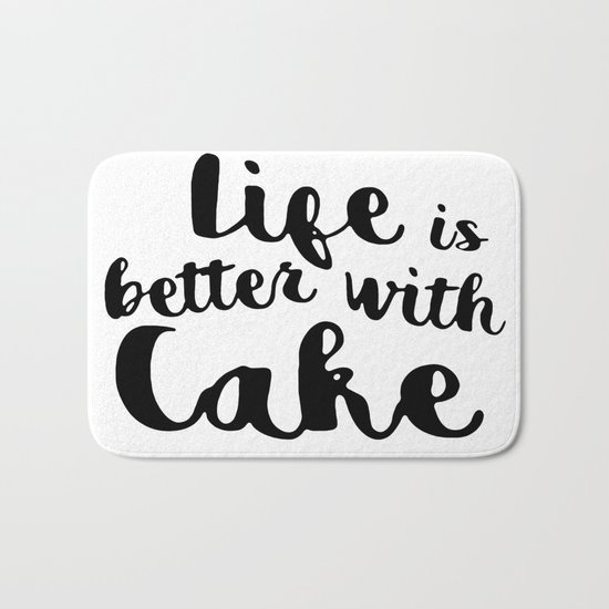 Life is better with cake Bath Mat