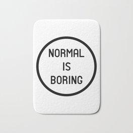 Normal is boring Bath Mat